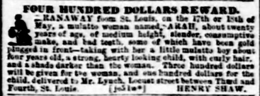 Image of The $400 reward ad placed by Henry Shaw that appeared in the Missouri Republican on June 11, 1854 for the return for escaped slave Sarah and her young son. See Image 0139 for full page.