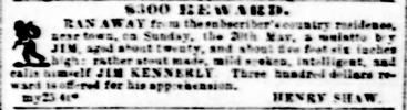 Image of The $300 reward ad placed by Henry Shaw that appeared in the Missouri Republican on May 25, 1855 for the return for escaped slave Jim. Ad states that Jim escaped from Shaw's country estate Tower Grove. See Image 0141 for full page.